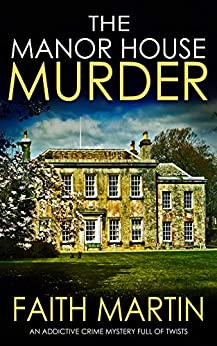 THE MANOR HOUSE MURDER an addictive crime mystery full of twists (Monica Noble Detective Book 3) by [FAITH MARTIN]