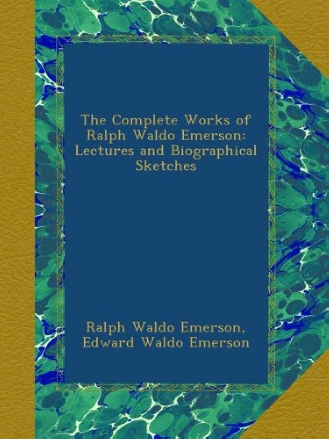 否定するシチリア誠意The Complete Works of Ralph Waldo Emerson: Lectures and Biographical Sketches