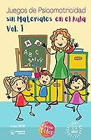Juegos de psicomotricidad sin materiales en el aula. 2-3 años. Volumen I: (Versión Edición Color)