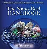 Nano-Reef Handbook: The Ultimate Guide to Reef...