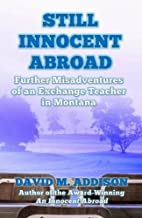 Still Innocent Abroad: Further Misadventures of an Exchange Teacher in Montana (An Innocent Abroad) by David M. Addison (2...