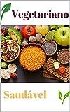 Vegetariano Saudável: Guia Definitivo (Portuguese Edition)