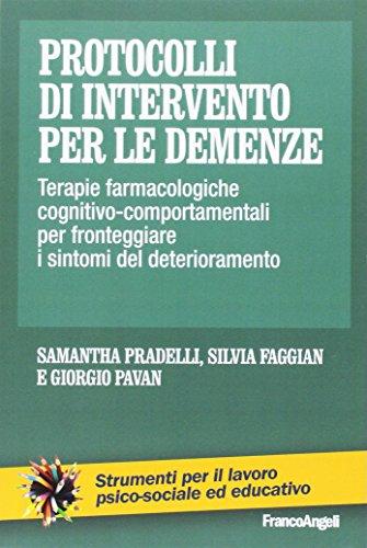 Protocolli di intervento per le demenze. Terapie farmacologiche e cognitivo-comportamentali per fronteggiare i sintomi del deterioramento