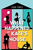 What Happened at Kate's House
