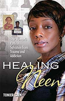 Healing Neen: One Woman's Path to Salvation from Trauma and Addiction by [Tonier Cain]