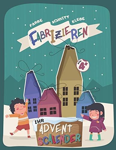 Fabrizieren Ihr Adventscalender: DIY Aktivitätenbuch für Kinder - Malen, Schneiden, Kleben und Basteln - Zählen Sie bis Weihnachten mit 25 stilvollen ... Leckereien füllen können - ab 4 Jahren