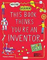 This Book Thinks You're an Inventor: Experiment, Imagine, Create Fill-in Pages for Your Ideas