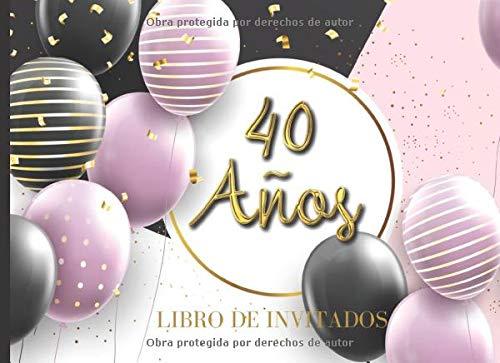 40 años Libro de Invitados: Libro de firmas para fiesta de Cumpleaños 40 para Mujer Recuerdos mensajes y autografos de los invitados a celebracion 40 ... a color Tapa Rosa Dorado y Negro 8.25 x 6 in