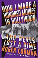 How I Made A Hundred Movies In Hollywood And Never Lost A Dime by Roger Corman(1998-08-22)