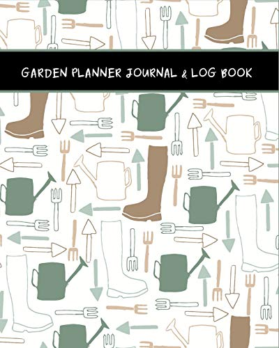 Garden Planner Journal & Log Book: Gardeners Diary Planting & Project Tracker, Pest Control, Weekly To-Do List, Budget Logbook, Expense Tracker & More