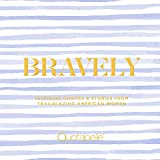 Bravely: Inspiring Quotes & Stories from Trailblazing American Women