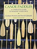 Canoe Paddles: A Complete Guide to Making Your Own...