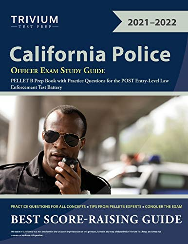 California Police Officer Exam Study Guide: PELLET B Prep Book with Practice Questions for the POST Entry-Level Law Enforcement Test Battery