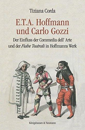 E.T.A. Hoffmann und Carlo Gozzi: Der Einfluss der Commedia dell'Arte und der Fiabe Teatrali in Hoffmanns Werk (Epistemata Literaturwissenschaft)