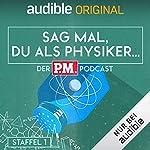 Sag mal, du als Physiker. Der P.M.-Podcast: Staffel 1 (Original Podcast)