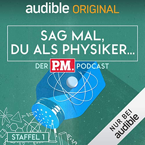 Sag mal, du als Physiker. Der P.M.-Podcast: Staffel 1 (Original Podcast) Titelbild