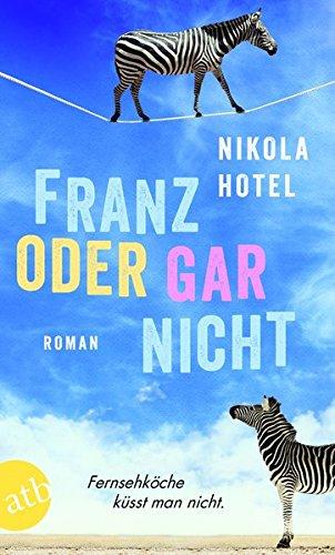 Franz oder gar nicht: Roman