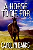 A Horse To Die For by Carolyn Banks (2006-10-16)