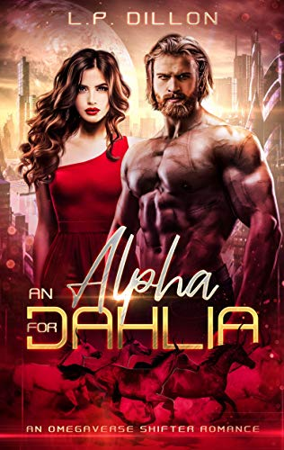 An Alpha For Dahlia: An Omegaverse Shifter Romance by [L.P. Dillon]