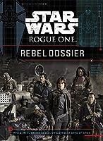 Star Wars Rogue One Rebel Dossier (Star Wars: Rogue One)