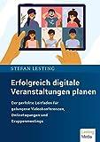 Erfolgreich digitale Veranstaltungen planen: Der perfekte Leitfaden für gelungene Videokonferenzen,...