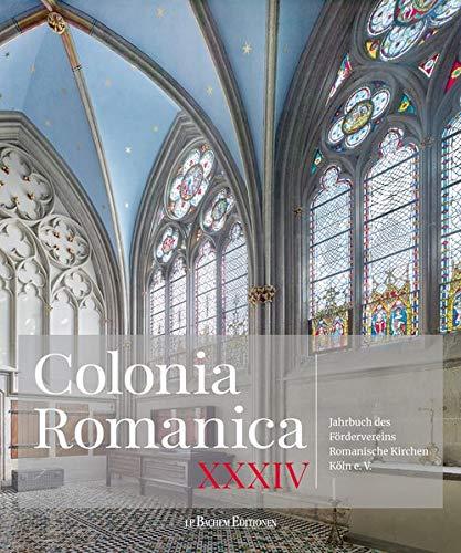 Colonia Romanica: Jahrbuch des Fördervereins Romanische Kirchen Köln e. V. Band XXXIV