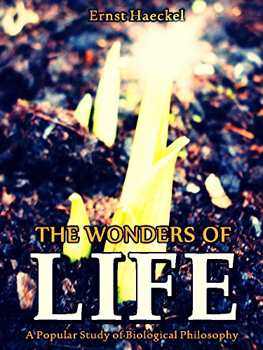 The Wonders of Life: A Popular Study of Biological Philosophy (Interesting Ebooks) (English Edition)