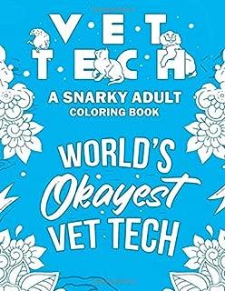 Vet Tech Adult Coloring Book: A Snarky, Relatable & Humorous Adult Coloring Book For Veterinary Technicians