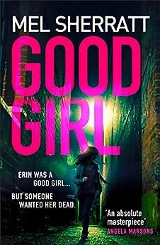 Good Girl: The gripping new crime thriller from the million copy bestseller (DS Grace Allendale Book 4) by [Mel Sherratt]