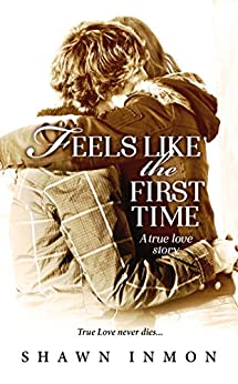 Feels Like the First Time: A True Love Story by [Shawn Inmon]