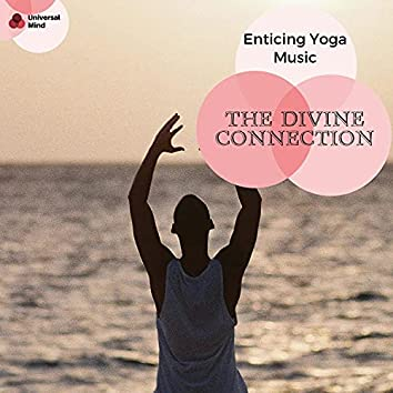 The Divine Connection - Enticing Yoga Music