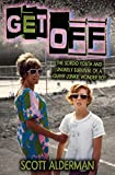 GET OFF: The Sordid Youth and Unlikely Survival of a Queer Junkie Wonder Boy