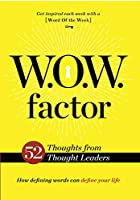 W.O.W. Factor: 52 Thoughts from Thought Leaders: How Defining Words Can Define Your Life