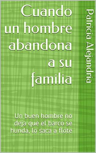 Cuando un hombre abandona a su familia: Un buen hombre no deja...