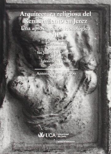 Arquitectura religiosa del Renacimiento en Jerez. Una aproximación iconológica III: Espíritu Santo, San Francisco, San Mateo, San Juan de los Caballeros, San Lucas, Iglesia de la Victoria, Santiago