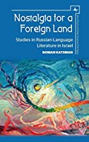 Nostalgia for a Foreign Land: Studies in Russian-Language Literature in Israel (Jews of Russia & Eastern Europe and Their Legacy)