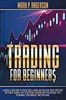 Trading for Beginners: 4 Books Learn how to Trade for a Living and Develop Your Expertise on Forex, Swing, Day and Options Trading with Psycology Tips to Manage Your Mindset and Emotions