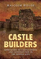 Castle Builders: Approaches to Castle Design and Construction in the Middle Ages