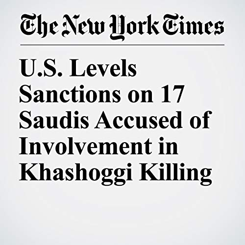 U.S. Levels Sanctions on 17 Saudis Accused of Involvement in Khashoggi Killing audiobook cover art