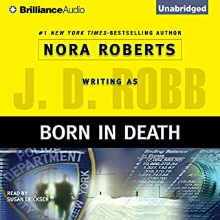 Born in Death     In Death, Book 23              Written by:                                                                                                                                 J. D. Robb                               Narrated by:                                                                                                                                 Susan Ericksen                      Length: 11 hrs and 50 mins     4 ratings     Overall 4.8