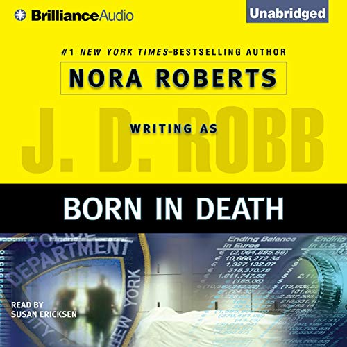 Born in Death     In Death, Book 23              By:                                                                                                                                 J. D. Robb                               Narrated by:                                                                                                                                 Susan Ericksen                      Length: 11 hrs and 50 mins     29 ratings     Overall 4.8