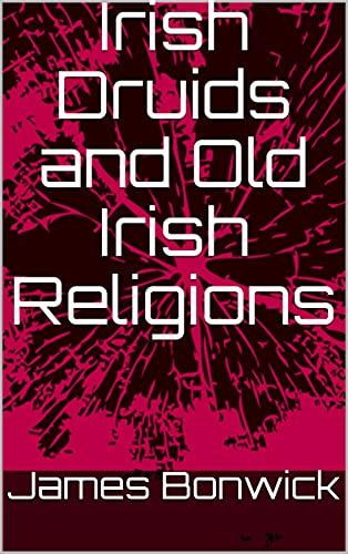Irish Druids and Old Irish Religions (English Edition)