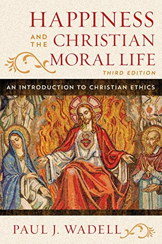 Compare Textbook Prices for Happiness and the Christian Moral Life: An Introduction to Christian Ethics Third Edition ISBN 9781442255173 by Wadell, Paul J.