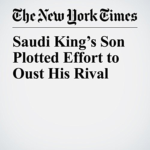 Saudi King's Son Plotted Effort to Oust His Rival copertina