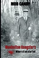 Mob Candy: Manhattan Gangsters Where It All Started