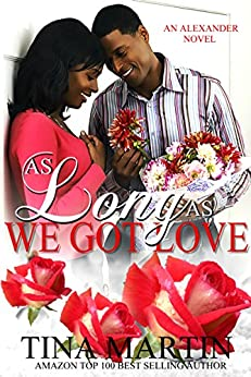 As Long As We Got Love (The Alexanders Book 8) by [Tina Martin]
