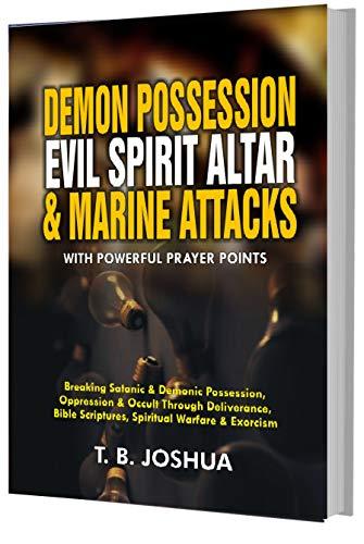 DEMON POSSESSION EVIL SPIRIT ALTAR & MARINE ATTACKS WITH POWERFUL PRAYER POINTS: Breaking Satanic & Demonic Oppression & Occult Through Deliverance, Bible ... Spiritual Warfare & Exorcism alta