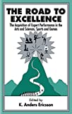 The Road To Excellence: the Acquisition of Expert Performance in the Arts and Sciences, Sports, and Games by K. Anders Ericsson (Editor) ?€? Visit Amazon's K. Anders Ericsson Page search results for this author K. Anders Ericsson (Editor) (13-Jul-1996) Paperback