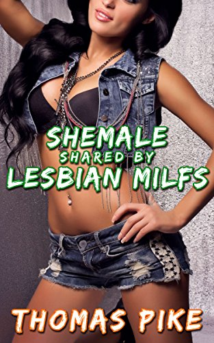 Shemale Shared By Lesbian MILFs (English Edition)