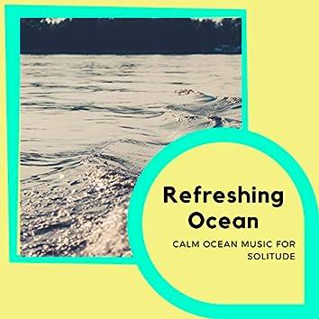 Refreshing Ocean - Calm Ocean Music for Solitude